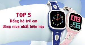 Top 5 đồng hồ trẻ em đáng mua nhất